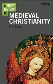 A Short History of Medieval Christianity by G.R. Evans