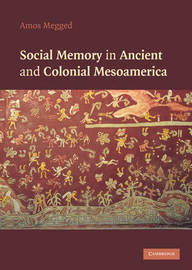 Social Memory in Ancient and Colonial Mesoamerica by Amos Megged image