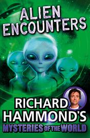 Richard Hammond's Mysteries of the World: Alien Encounters by Richard Hammond
