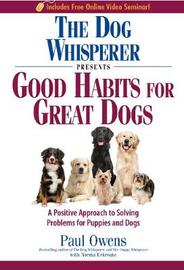 The Dog Whisperer Presents - Good Habits for Great Dogs by Paul Owens image