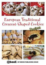 European Traditional Crescent-Shaped Cookies - Recipes by My Ebook Publishing House