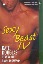 """Sexy Beast: No. 4: WITH """"Chanku Destiny"""" AND """"Abundance"""" AND """"Passion of the Cat"""" by Kate Douglas"""