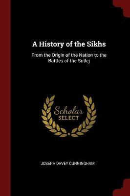 A History of the Sikhs from the Origin of the Nation to the Battles of the Sutlej by Joseph Davey Cunningham image