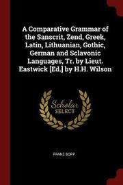 A Comparative Grammar of the Sanscrit, Zend, Greek, Latin, Lithuanian, Gothic, German and Sclavonic Languages, Tr. by Lieut. Eastwick [Ed.] by H.H. Wilson by Franz Bopp image