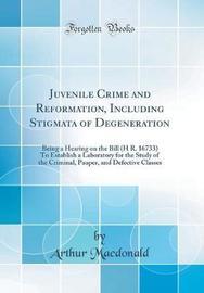 Juvenile Crime and Reformation, Including Stigmata of Degeneration by Arthur MacDonald image