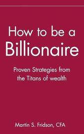 How to be a Billionaire by Martin S Fridson