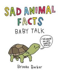 Sad Animal Facts: Baby Talk by Brooke Barker