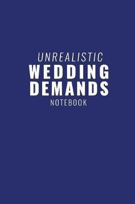 Unrealistic Wedding Demands Notebook by Tuxedo Wedding Publishing image