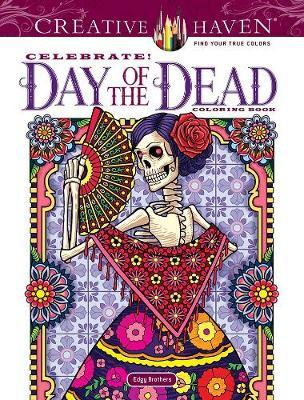 Creative Haven Celebrate! Day of the Dead Coloring Book by David Edgerly