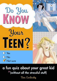 Do You Know Your Teen?: A Fun Quiz About Your Great Kid by Dan Carlinksky image
