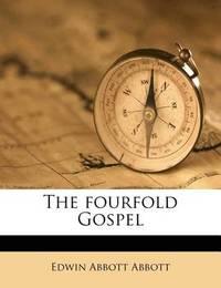 The Fourfold Gospel by Edwin Abbott Abbott