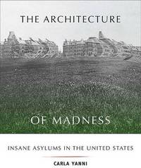 The Architecture of Madness by Carla Yanni