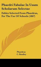 Phaedri Fabulae In Usum Scholarum Selectae: Fables Selected From Phaedrus, For The Use Of Schools (1867) by . Phaedrus image