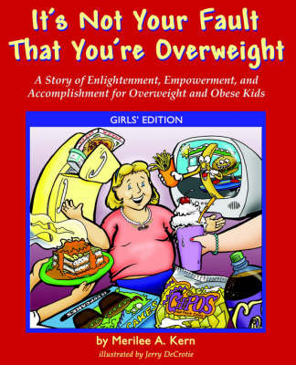 It's Not Your Fault That You're Overweight: A Story of Enlightenment, Empowerment, and Accomplishment for Overweight and Obese Kids; Girls' Edition by Merilee, A Kern