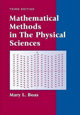 Mathematical Methods in the Physical Sciences by M.L. Boas