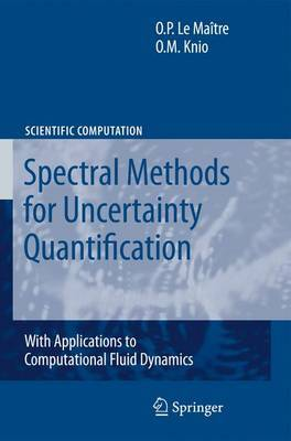 Spectral Methods for Uncertainty Quantification by Olivier Le Maitre