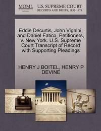 Eddie Decurtis, John Vignini, and Daniel Fatico, Petitioners, V. New York. U.S. Supreme Court Transcript of Record with Supporting Pleadings by Henry J Boitel