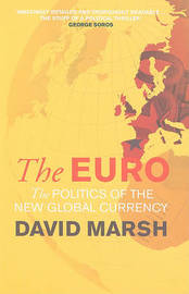 The Euro: The Politics of the New Global Currency by David Marsh image