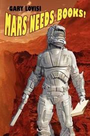 Mars Needs Books! a Science Fiction Novel by Gary Lovisi