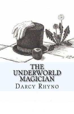 The Underworld Magician by Darcy Rhyno
