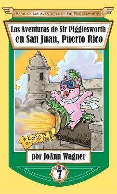 Las Aventuras de Sir Pigglesworth En San Juan, Puerto Rico by Joann Wagner