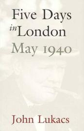 Five Days In London: May 1940 by John R Lukacs image