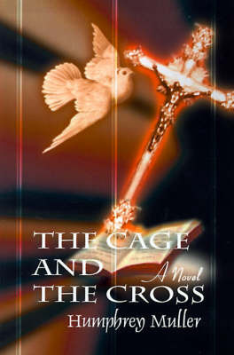 The Cage and the Cross by Humphrey Muller, Ph.D. image