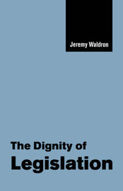 The Dignity of Legislation by Jeremy Waldron
