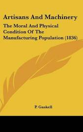 Artisans and Machinery: The Moral and Physical Condition of the Manufacturing Population (1836) by P Gaskell image