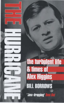 The Hurricane: The Turbulent Life & Times of Alex Higgins by Bill Borrows