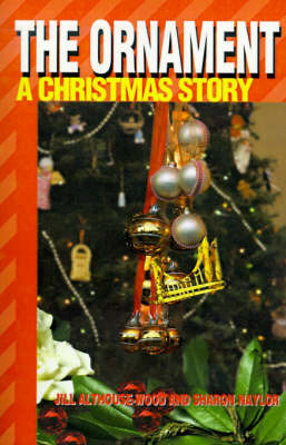The Ornament: A Christmas Story by Jill Althouse-Wood