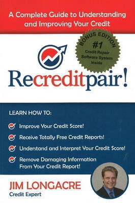 Recreditpair!: A Complete Guide to Understanding and Improving Your Credit by Jim Longacre