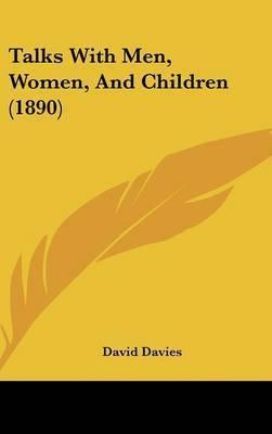 Talks with Men, Women, and Children (1890) by David Davies