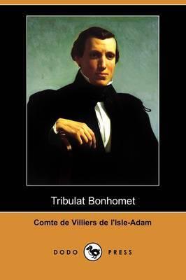 Tribulat Bonhomet (Dodo Press) by Comte de Villiers de l'Isle-Adam