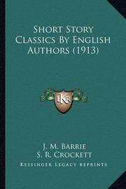 Short Story Classics by English Authors (1913) Short Story Classics by English Authors (1913) by Ian MacLaren