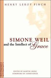 Simone Weil and the Intellect of Grace: A Window on the World of Simone Weil by Henry Le Roy Finch image