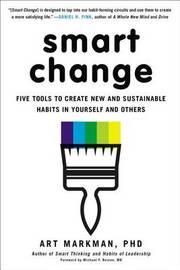 Smart Change by Art Markman Phd