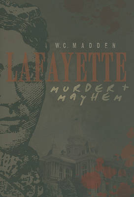 Lafayette Murder + Mayhem | W C  Madden Book | Buy Now | at Mighty