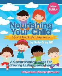 Nourishing Your Child for Health & Happiness by Sally M Gray