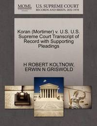 Koran (Mortimer) V. U.S. U.S. Supreme Court Transcript of Record with Supporting Pleadings by H Robert Koltnow