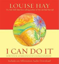 I Can Do it: How to Use Affirmations to Change Your Life by Louise Hay
