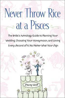 Never Throw Rice at a Pisces by Stacey Wolf