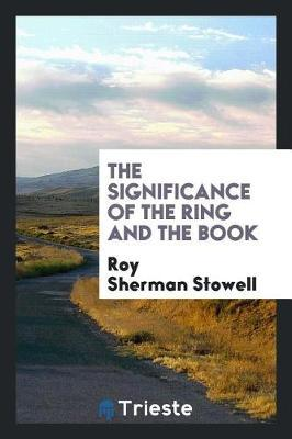 The Significance of the Ring and the Book by Roy Sherman Stowell