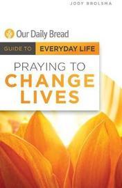 Praying to Change Lives by Jody Brolsma