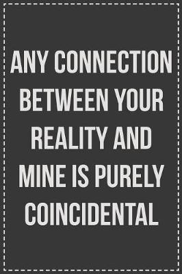 Any Connection Between Your Reality and Mine Is Purely Coincidental by Coworking Cubicle Press image
