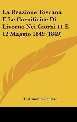 La Reazione Toscana E Le Carnificine Di Livorno Nei Giorni 11 E 12 Maggio 1849 (1849) by Testimonio Oculare image