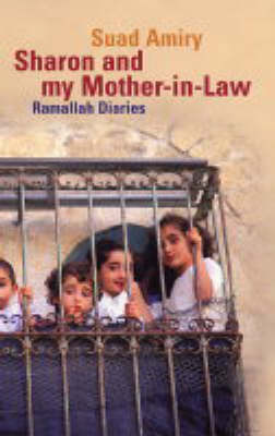 Sharon and My Mother-in-Law: Ramallah Diaries by Suad Amiry