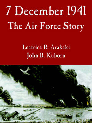 7 December 1941: The Air Force Story by Leatrice, R. Arakaki image