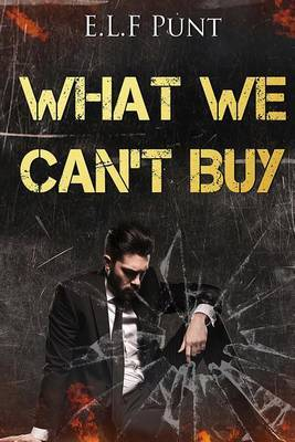What We Can't Buy by E L F Punt