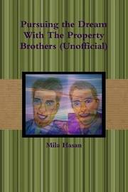 Pursuing the Dream with the Property Brothers (Unofficial) by Mila Hasan